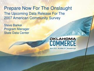 Get ready Now For The Onslaught The Upcoming Data Release For The 2007 American Community Survey Steve Barker Program M