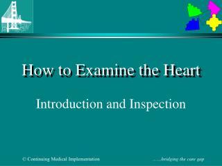 Instructions to Examine the Heart