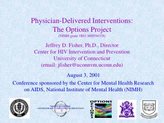 Doctor Delivered Interventions: The Options Project NIMH gift 1R01 MH594378 Jeffrey D. Fisher, Ph.D., Director Cen