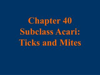 Part 40 Subclass Acari: Ticks and Mites