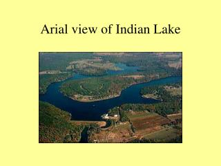 Arial perspective of Indian Lake