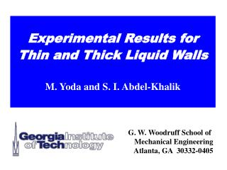 Test Results for Thin and Thick Liquid Walls M. Yoda and S. I. Abdel-Khalik