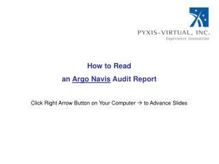 Step by step instructions to Read an Argo Navis Audit Report Click Right Arrow Button on Your Computer to Advance Slide