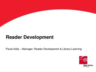 Peruser Development Paula Kelly Manager, Reader Development Library Learning