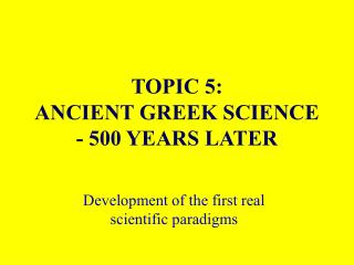 Subject 5: ANCIENT GREEK SCIENCE - 500 YEARS LATER