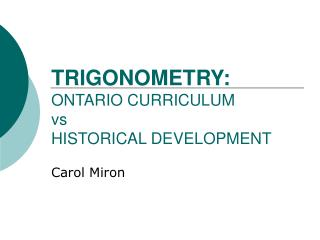 TRIGONOMETRY: ONTARIO CURRICULUM versus HISTORICAL DEVELOPMENT