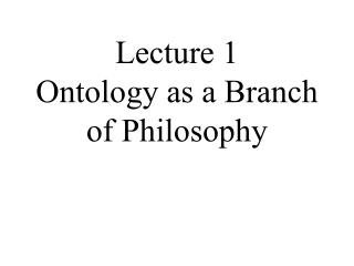 Address 1 Ontology as a Branch of Philosophy