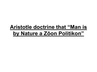 Aristotle precept that Man is by Nature a Zoon Politikon
