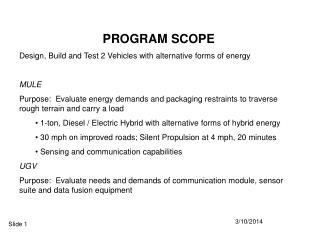 PROGRAM SCOPE Design, Build and Test 2 Vehicles with option types of vitality MULE Purpose: Evaluate vitality requests