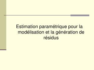 Estimation param trique pour la mod lisation et la g n apportion de r sidus