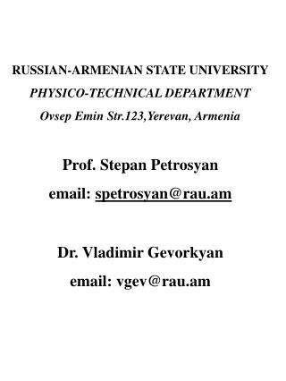 RUSSIAN-ARMENIAN STATE UNIVERSITY PHYSICO-TECHNICAL DEPARTMENT Ovsep Emin Str.123,Yerevan, Armenia Prof. Stepan Petrosy