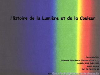 Histoire de la Lumi re et de la Couleur Pierre BONTON Universit Blaise Pascal Clermont-Ferrand II LASMEA UMR CNRS