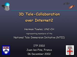 3D Tele-Collaboration over Internet2 Herman Towles, UNC-CH speaking to individuals from the National Tele-Immersion Ini