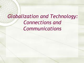 Globalization and Technology: Connections and Communications
