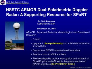 NSSTC ARMOR Dual-Polarimetric Doppler Radar: A Supporting Resource for SPoRT Dr. Walt Petersen ESSC