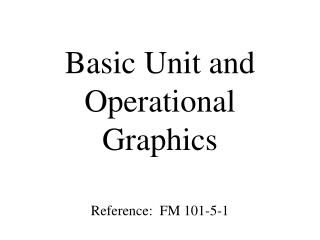 Essential Unit and Operational Graphics