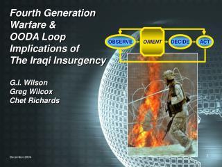 Fourth Generation Warfare OODA Loop Implications of The Iraqi Insurgency G.I. Wilson Greg Wilcox Chet Richards