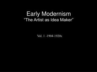 Early Modernism The Artist as Idea Maker