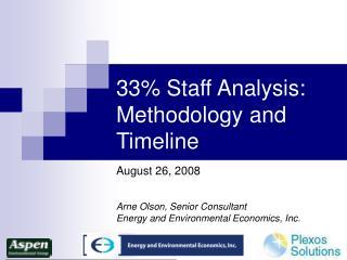 33 Staff Analysis: Methodology and Timeline