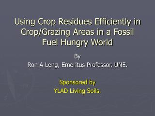 Utilizing Crop Residues Efficiently as a part of CropGrazing Areas in a Fossil ...