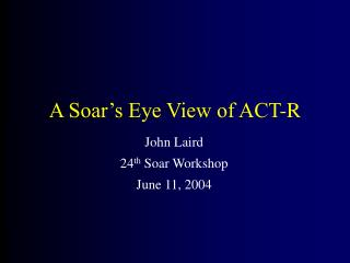 A Soar s Eye View of ACT-R
