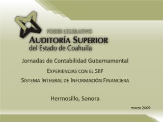 Jornadas de Contabilidad Gubernamental Experiencias con el siif Sistema Integral de Informaci n Financiera Hermosillo,