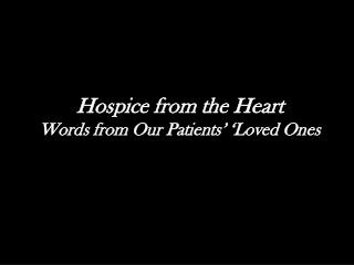 Hospice from the Heart Words from Our Patients