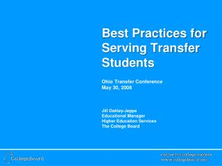Best Practices for Serving Transfer Students Ohio Transfer Conference May 30, 2008 Jill Oakley-Jeppe Educational M