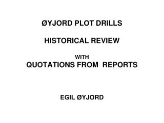 YJORD PLOT DRILLS HISTORICAL REVIEW WITH QUOTATIONS FROM REPORTS