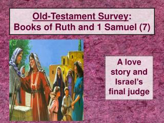 Old-Testament Survey: Books of Ruth and 1 Samuel 7