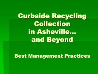 Curbside Recycling Collection in Asheville and Beyond Best Management Practices