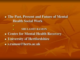 The Past, Present and Future of Mental Health Social Work SHULAMIT RAMON Center for Mental Healt