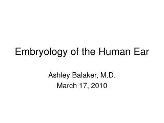 Embryology of the Human Ear