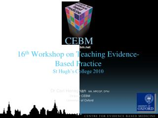 sixteenth Workshop on Teaching Evidence-Based Practice St Hugh s College 2010