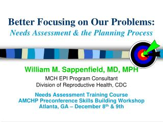 Better Focusing on Our Problems: Needs Assessment the Planning Process