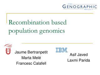 Recombination based populace genomics