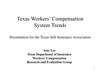 Texas Workers Compensation System Trends Presentation for the Texas Self Insurance Association