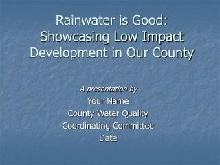 Water is Good: Showcasing Low Impact Development in Our County
