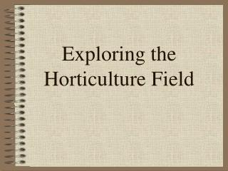 Investigating the Horticulture Field