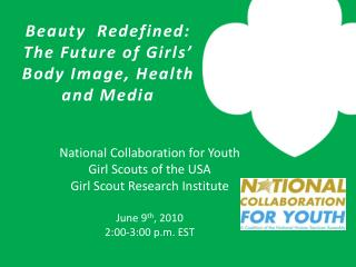 National Collaboration for Youth Girl Scouts of the USA Girl Scout Research Institute June ninth, 2010 2:00-3:00 p.m. E