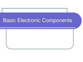 Fundamental Electronic Components