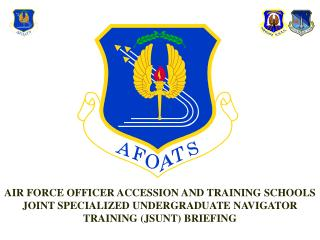 Aviation based armed forces OFFICER ACCESSION AND TRAINING SCHOOLS JOINT SPECIALIZED UNDERGRADUATE NAVIGATOR TRAINING J