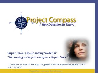 Super Users On-Boarding Webinar Becoming a Project Compass Super User