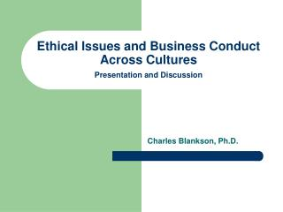 Moral Issues and Business Conduct Across Cultures Presentation and Discussion