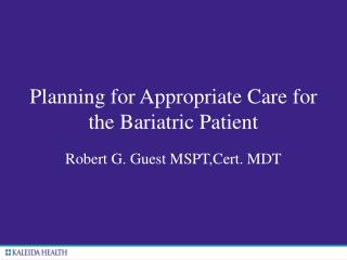 Getting ready for Appropriate Care for the Bariatric Patient
