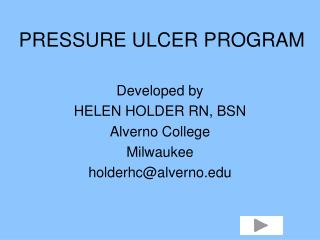 Created by HELEN HOLDER RN, BSN Alverno College Milwaukee holderhcalverno