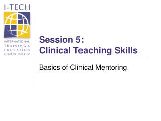 Session 5: Clinical Teaching Skills