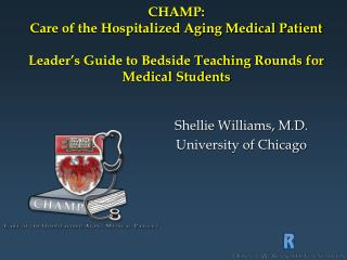 CHAMP: Care of the Hospitalized Aging Medical Patient Leader s Guide to Bedside Teaching Rounds for Medical Students