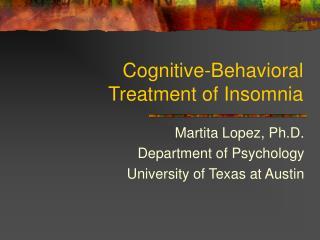 Psychological Behavioral Treatment of Insomnia