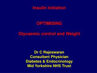 Insulin start Optimizing Glycaemic control and Weight Dr C Rajeswaran Consultant Physician Diabetes Endoc